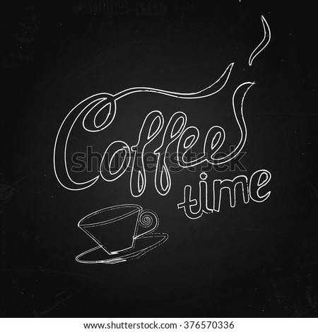 Vintage coffee poster with lettering and cup on the chalk background. Coffee time - quote