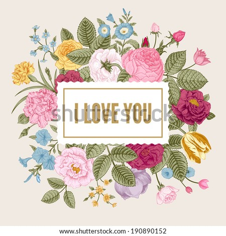 Vintage floral vector card with colorful summer garden flowers. I Love You. - stock vector