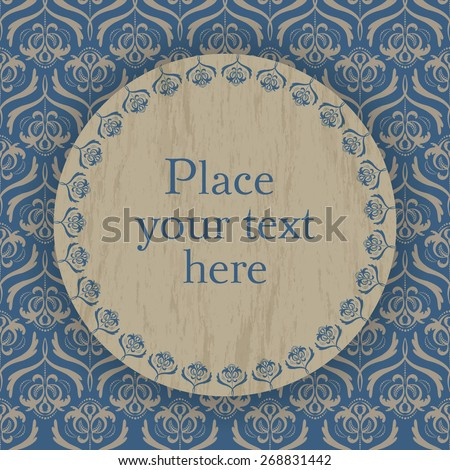 vintage flowers - light gold flower pattern on old blue background and a wood circle with old blue border and place for your text - stock vector