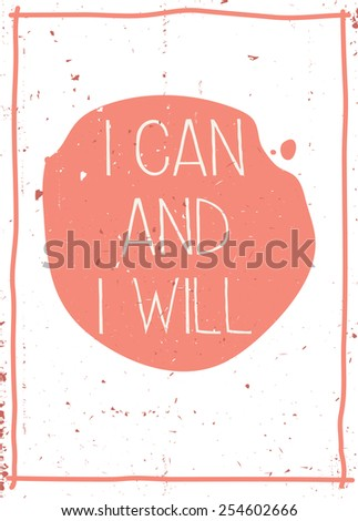 Vintage  inspirational vector poster or postcard with grunge effects. Quote. Handwritten phrase. I can and I will - stock vector