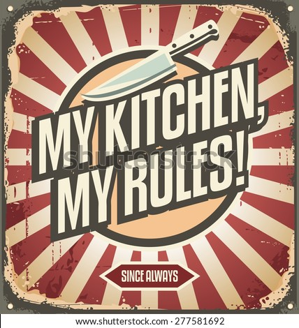 Vintage kitchen sign with promotional message. My kitchen my rules. Retro poster design template. Wall decoration printing media. - stock vector