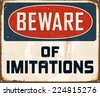 Vintage Metal Sign - Beware of Imitations - Vector EPS10. Grunge effects can be easily removed for a brand new, clean design. - stock photo