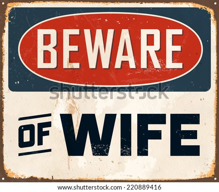 Vintage Metal Sign - Beware of Wife - Vector EPS10. Grunge effects can be easily removed for a brand new, clean design. - stock vector