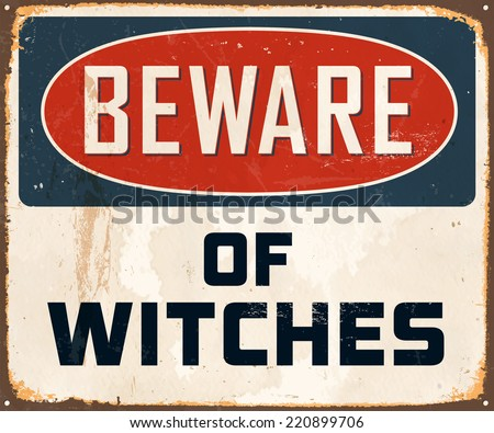 Vintage Metal Sign - Beware of Witches - Vector EPS10. Grunge effects can be easily removed for a brand new, clean design. - stock vector