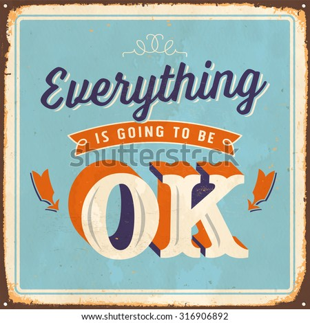 Vintage metal sign - Everything is going to be ok - Vector EPS10. Grunge effects can be easily removed for a brand new, clean sign. - stock vector