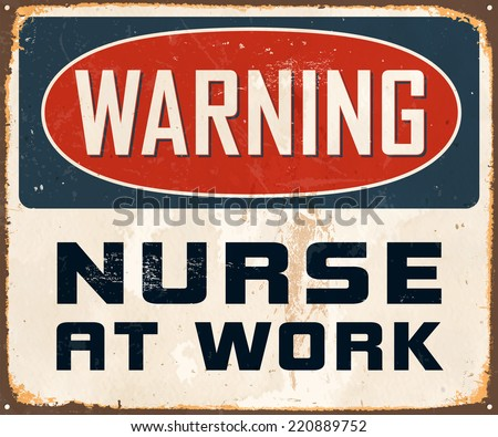 Vintage Metal Sign - Warning Nurse At Work - Vector EPS10. Grunge effects can be easily removed for a cleaner look. - stock vector