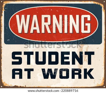 Vintage Metal Sign - Warning Student At Work - Vector EPS10. Grunge effects can be easily removed for a cleaner look. - stock vector