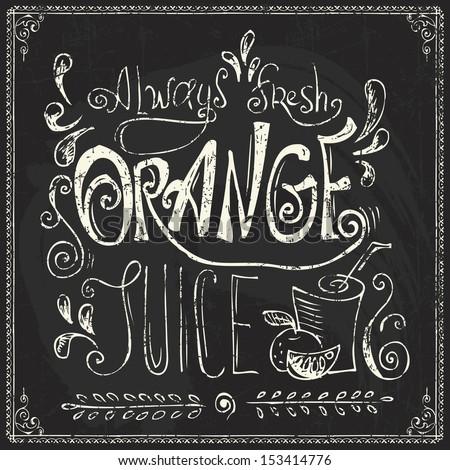 Vintage Orange Juice Poster. Vector illustration.  Chalk lettering - stock vector