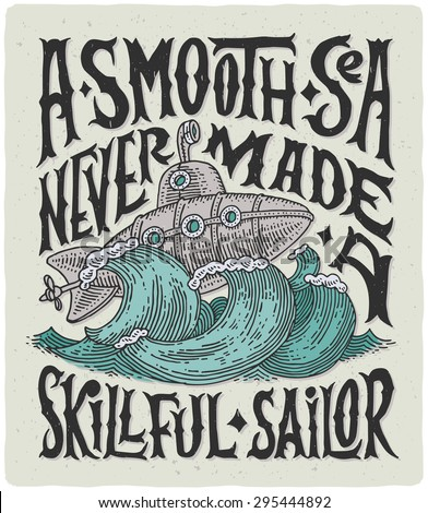 """Vintage poster with motivational lettering """"A smooth sea never made a skillful sailor"""" and steampunk illustration of submarine in storm. - stock vector"""