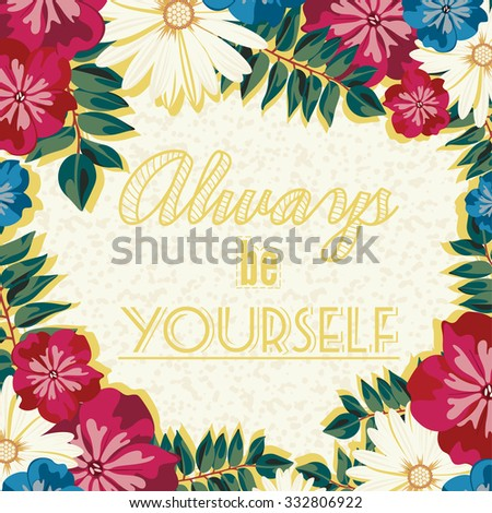 Vintage retro poster of flowers and inscriptions. A poster with the lettering. Stay yourself. Always be yourself. Floral background. Decorative text, motivational words, quote. - stock vector