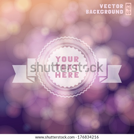 Vintage round badge on defocus background. Design element for invitation, congratulation and greeting card. Vector illustration.  - stock vector