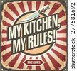 Vintage sign with promotional message - my kitchen my rules. Retro poster design template. Wall decoration printing media. - stock vector