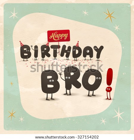 Vintage style funny Birthday Card - Happy Birthday Bro! - Editable, grunge effects can be easily removed for a brand new, clean sign. - stock vector