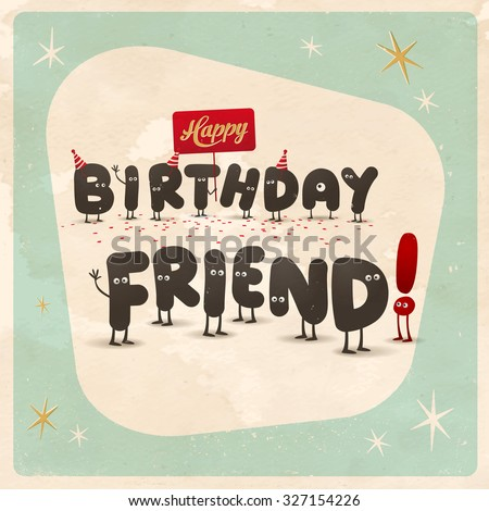 Vintage style funny Birthday Card - Happy Birthday Friend! - Editable, grunge effects can be easily removed for a brand new, clean sign. - stock vector