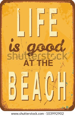 "Vintage style tin sign with text ""Life is good at the Beach"". - stock vector"