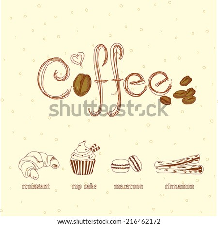 vintage style vector drawing of dessert set including of croissant, cup cake, macaroon, cinnamon and coffee wordings, coffee beans suitable for decoration, cafe house, restaurant, relax lifestyle idea - stock vector