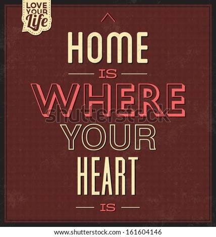 Vintage Template / Retro Design / Quote Typographic Background / Home Is Where Your Heart Is - stock vector