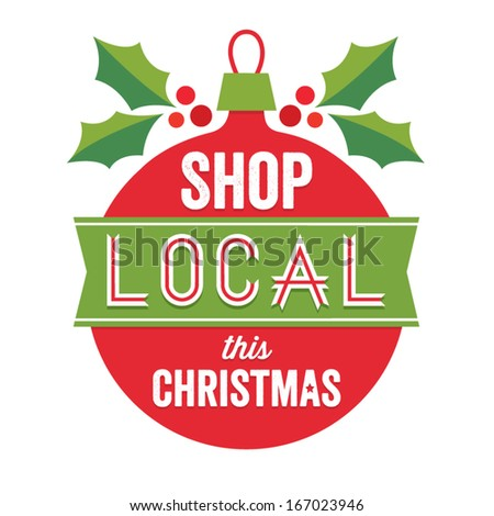 Vintage vector sign with Christmas bauble and holly. Support small business, shop local for Christmas. - stock vector