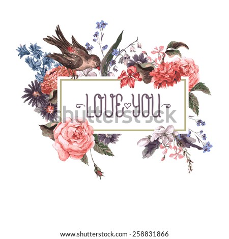 Vintage Watercolor Greeting Card with Blooming Flowers and Birds. Love You with Place for Your Text. Roses, Wildflowers, Vector Illustration - stock vector