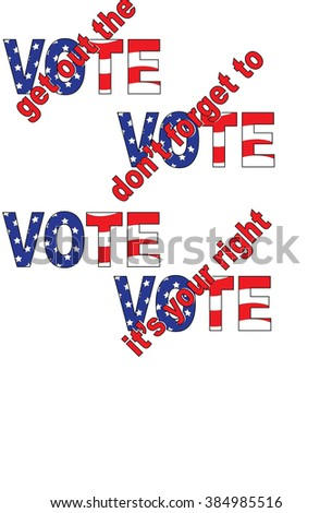 Vote-Your Right, Don't Forget, Get Out the Vote Graphic-Vector - stock vector