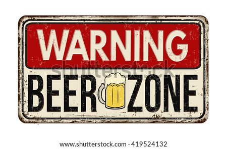 Warning beer zone vintage rusty metal sign on a white background, vector illustration - stock vector