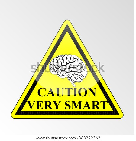 Warning sign. Brain. Attention, much clever.