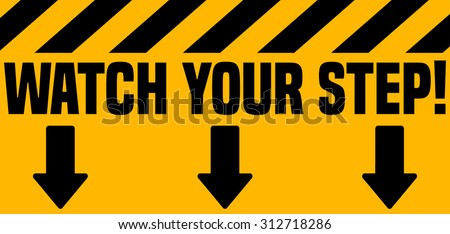 Watch your Step Industrial Warning Sign, Vector Illustration. - stock vector