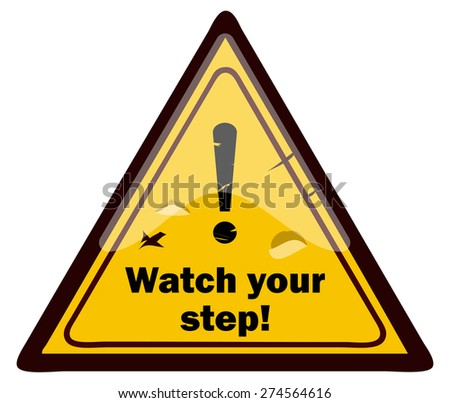 Watch Your Step Triangular Warning Sign, Vector Illustration.  - stock vector