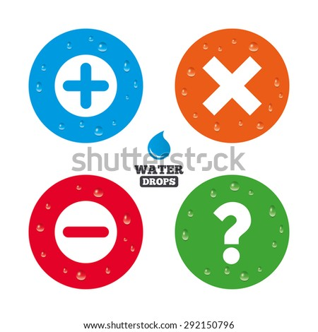Water drops on button. Plus and minus icons. Delete and question FAQ mark signs. Enlarge zoom symbol. Realistic pure raindrops on circles. Vector - stock vector