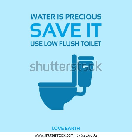 Water is precious-Save it-Use low flush toilet-vector concept - stock vector