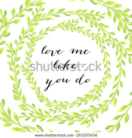 "Watercolor vintage floral  wreaths and laurels featuring the words ""Love me like you do"" - stock vector"