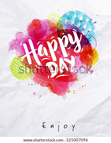 Watercolor vivid poster lettering happy day drawing on crumpled paper - stock vector