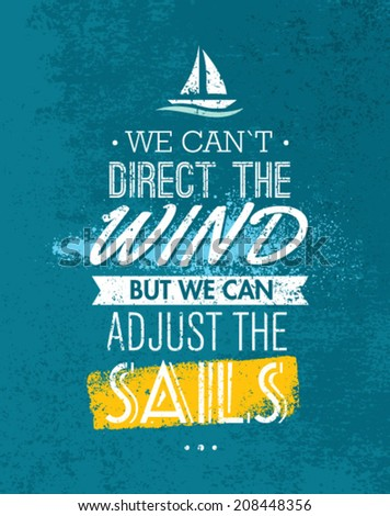 We Can`t Direct The Wind, But We Can Adjust Sails Motivation Quote. Creative Vector Typography Concept on Grunge Background. - stock vector