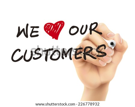we love our customers words written by 3d hand over white background - stock vector