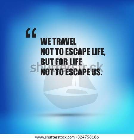 We travel not to escape life, but for life not to escape us. - Inspirational Quote, Slogan, Saying - stock vector