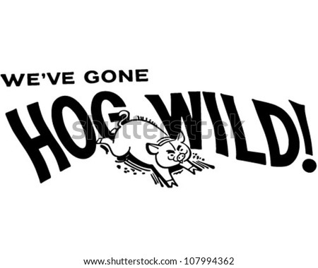 We've Gone Hog Wild! - Retro Clipart Banner - stock vector