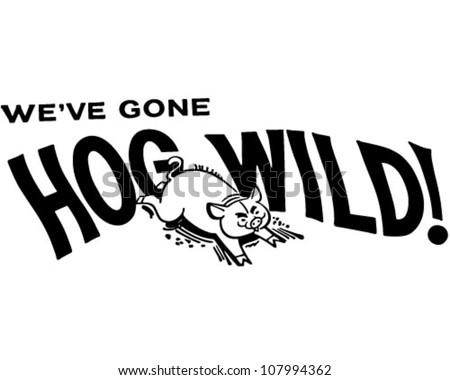 We've Gone Hog Wild! - Retro Clipart Banner - stock vector