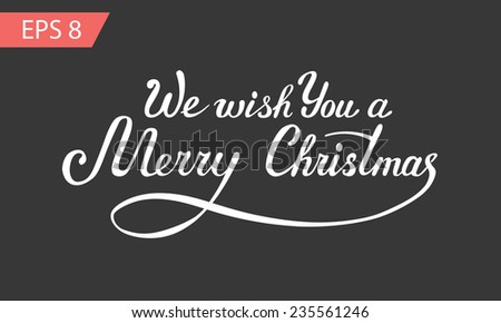 We Wish You a Merry Christmas - calligraphy, vector illustration - stock vector