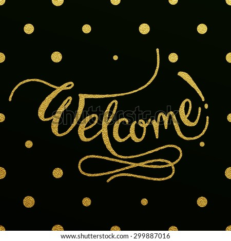 Welcome - gold glittering hand lettering design with polka dots pattern on black background - stock vector