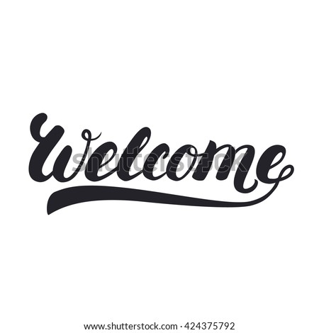Welcome hand lettering. Inspirational quote. Design for greeting card, poster, banner. Vector illustration. - stock vector