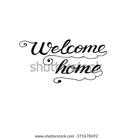 Welcome home card . Hand drawn lettering. Ink illustration.Modern calligraphy. Artistic text. Isolated on white background. Perfect design element. Vector art. - stock vector