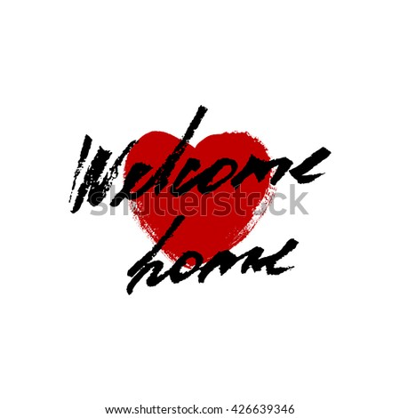 Welcome home card or poster. Hand drawn lettering. Modern calligraphy. Artistic text. Ink illustration. - stock vector