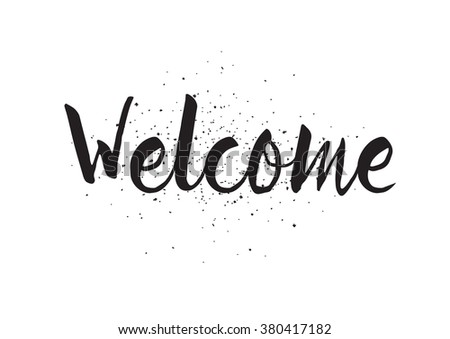 Welcome inscription. Greeting card with calligraphy. Hand drawn design. Black and white. Usable as photo overlay. - stock vector