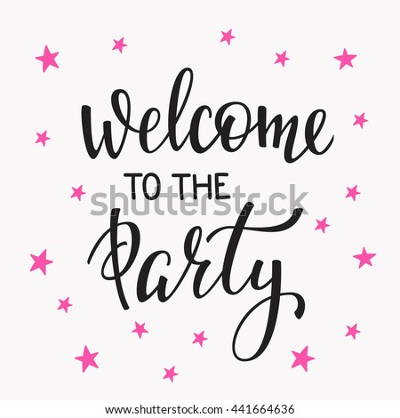Welcome to the Party Bridal shower Hen Birthday Wedding lettering sign quote typography. Calligraphy design postcard poster graphics. Simple vector brush sign. Dance Party Stars card design element - stock vector