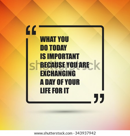 What You Do Today Is Important Because You Are Exchanging A Day Of Your Life For It.  - Inspirational Quote, Slogan, Saying - Success Concept, Banner Design on Abstract Background - stock vector