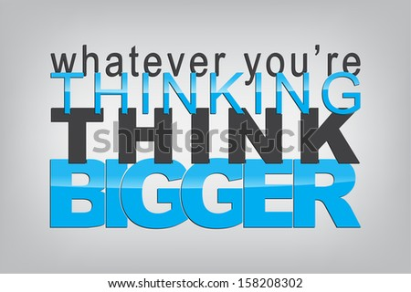 Whatever you're thinking, think bigger. Typography poster. Motivational Background  (EPS10 Vector) - stock vector