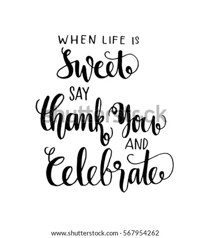 Celebrate Life Quotes Custom When Life Sweet Say Thank You Stock Vector 567954262  Shutterstock