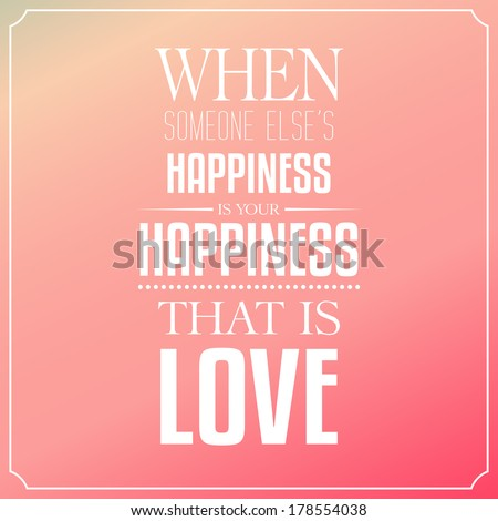 When Someone Elseu0027s Happiness Is Your Happiness, That Is Love, Quotes  Typography Background Design