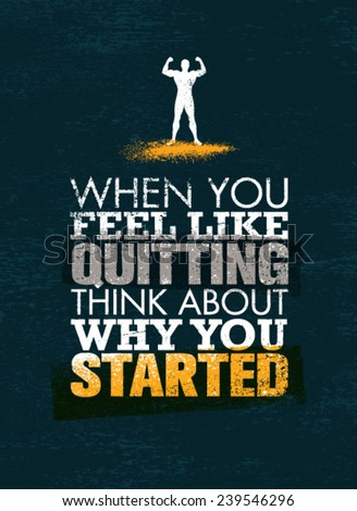 When You Feel Like Quitting, Think About Why You Started. Creative Vector Sport Motivation Quote - stock vector