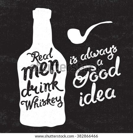 Whiskey bottle and handwritten lettering Real men drink whiskey on the canvas background. Vector illustration - stock vector